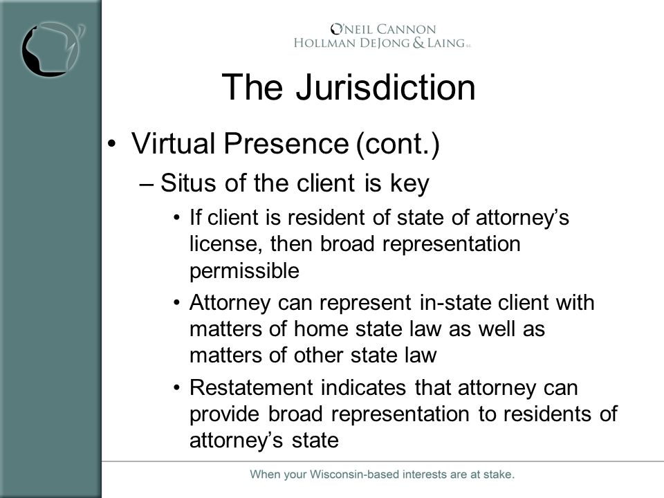 The Jurisdiction Virtual Presence (cont.) Situs of the client is key