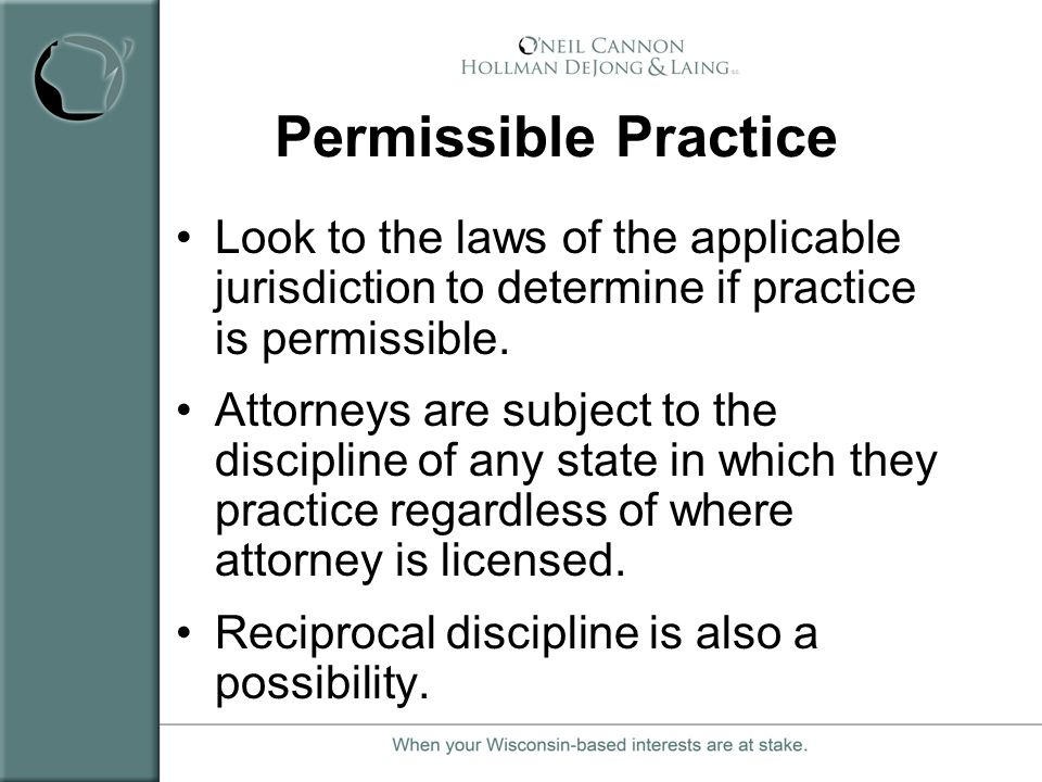Permissible Practice Look to the laws of the applicable jurisdiction to determine if practice is permissible.