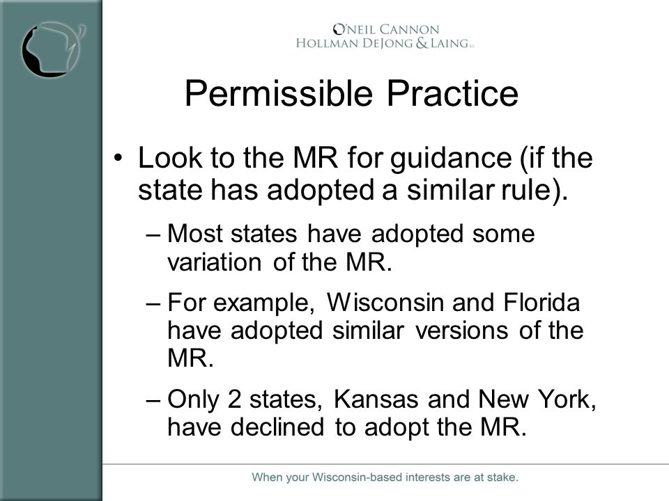 Permissible Practice Look to the MR for guidance (if the state has adopted a similar rule). Most states have adopted some variation of the MR.