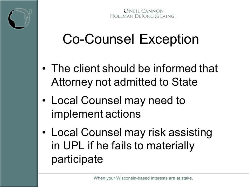 Co-Counsel Exception The client should be informed that Attorney not admitted to State. Local Counsel may need to implement actions.