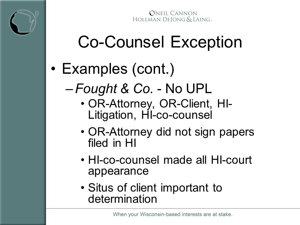 Co-Counsel Exception Examples (cont.) Fought & Co. - No UPL