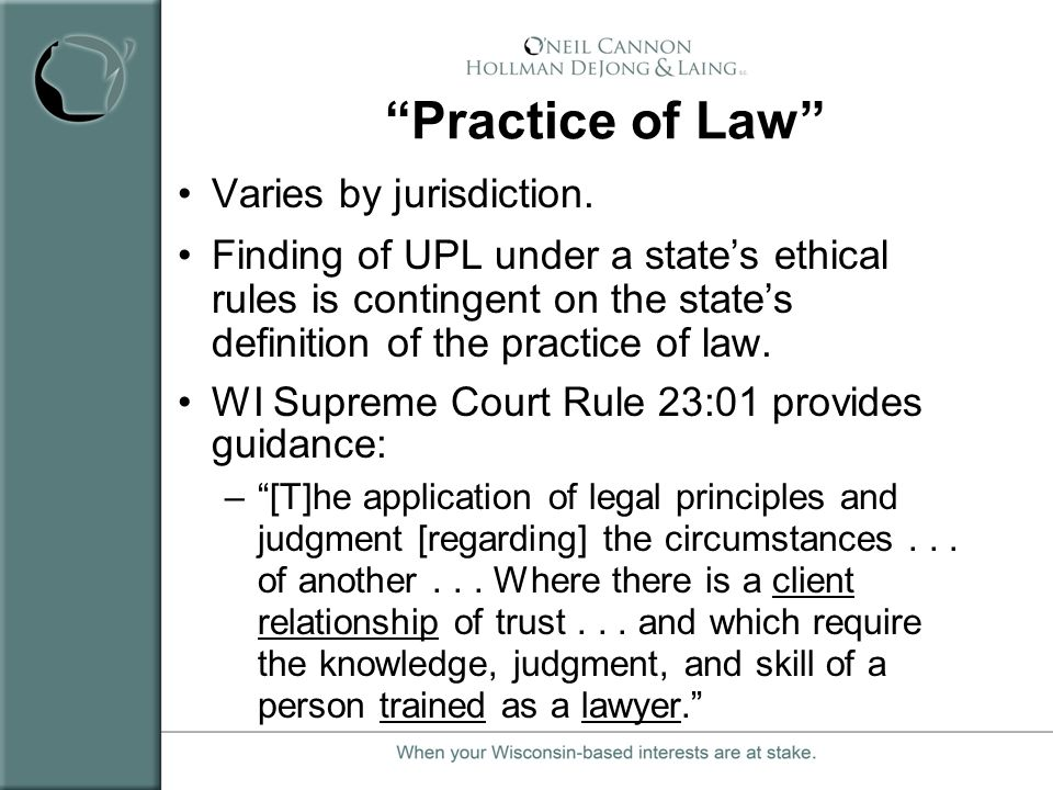 Practice of Law Varies by jurisdiction.
