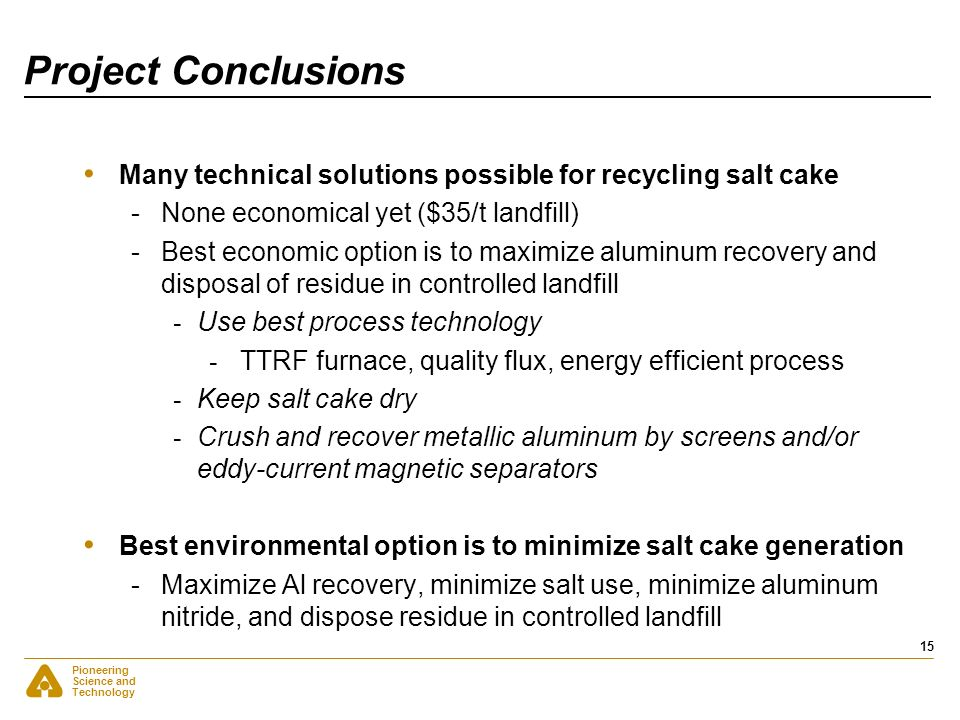 Project ConclusionsMany technical solutions possible for recycling salt cake. None economical yet ($35/t landfill)