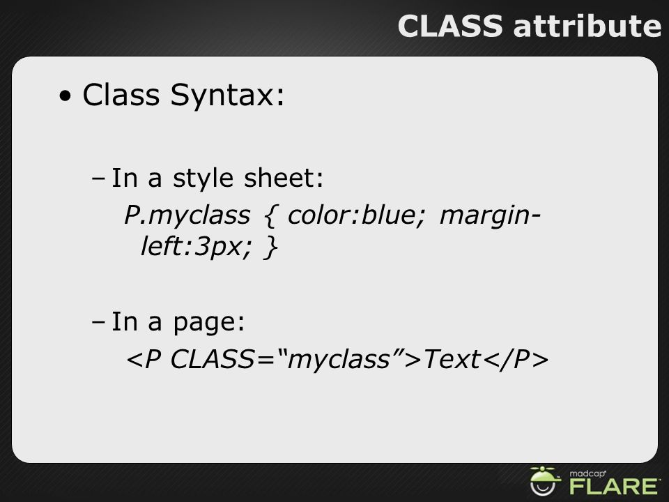 CLASS attribute Class Syntax: In a style sheet: