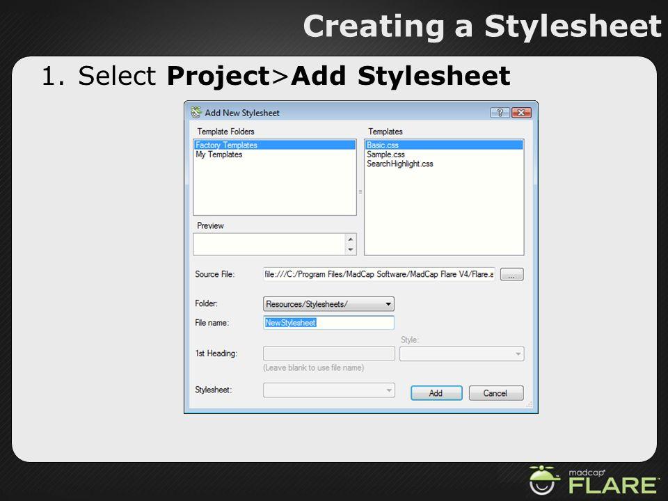 Creating a Stylesheet Select Project>Add Stylesheet