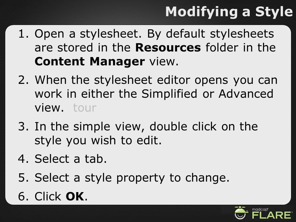 Modifying a Style Open a stylesheet. By default stylesheets are stored in the Resources folder in the Content Manager view.