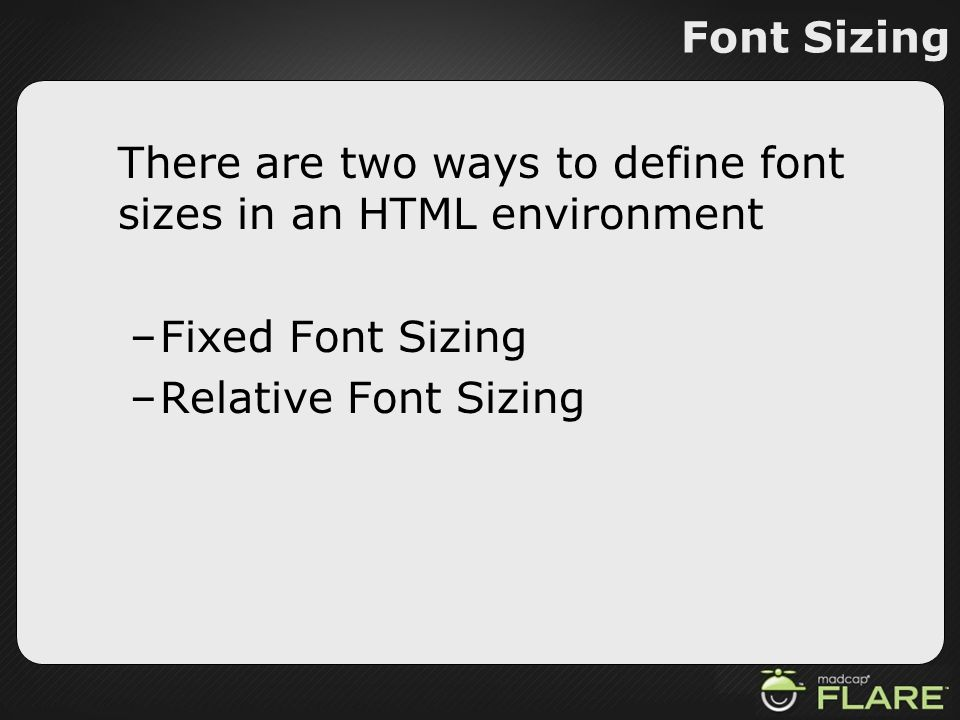 Font Sizing There are two ways to define font sizes in an HTML environment.