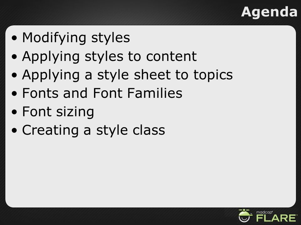 Agenda Modifying styles. Applying styles to content. Applying a style sheet to topics. Fonts and Font Families.