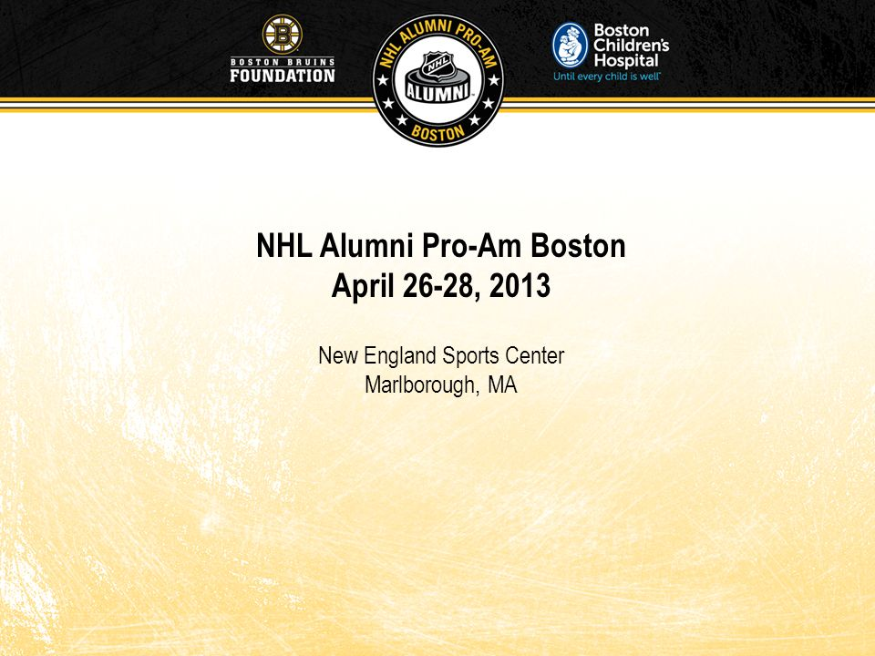 NHL Alumni Pro-Am Boston April 26-28, 2013 New England Sports Center Marlborough, MA