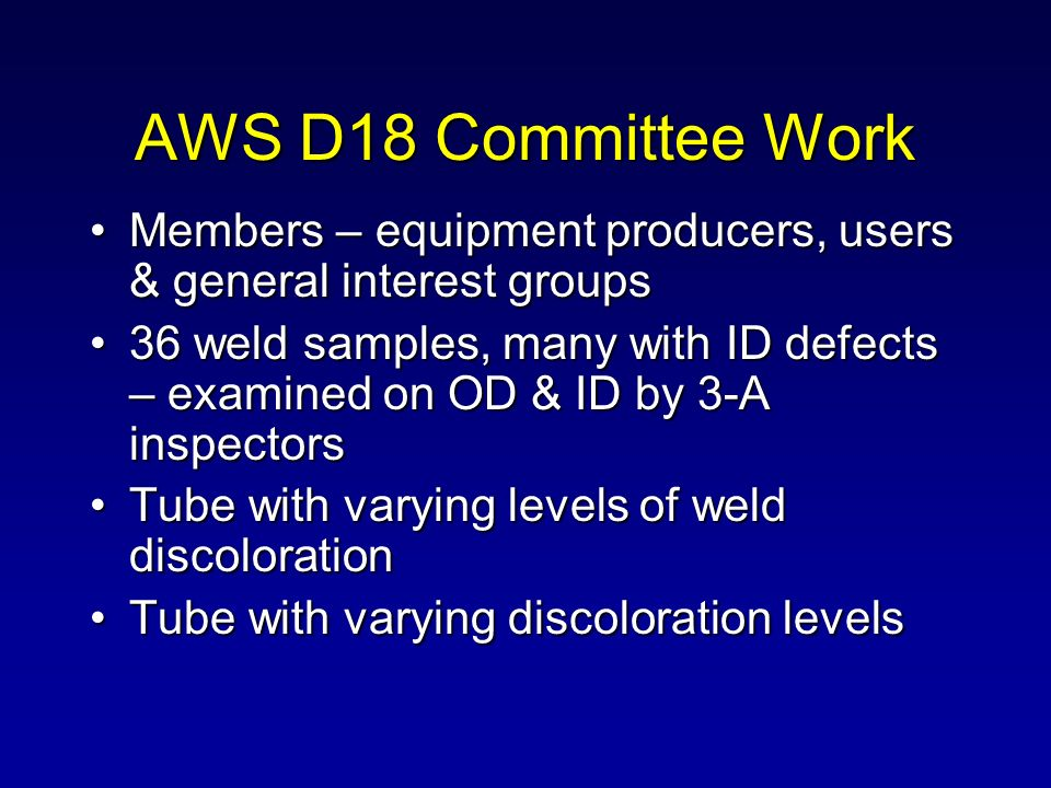 AWS D18 Committee Work Members – equipment producers, users & general interest groups.