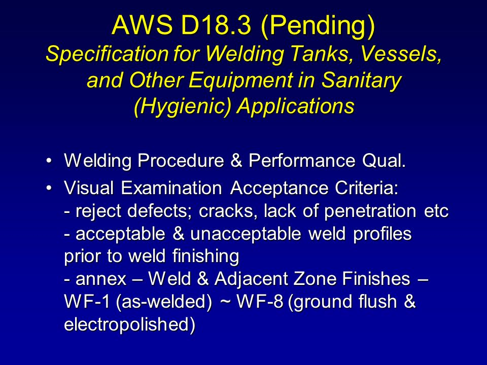 AWS D18.3 (Pending) Specification for Welding Tanks, Vessels, and Other Equipment in Sanitary (Hygienic) Applications