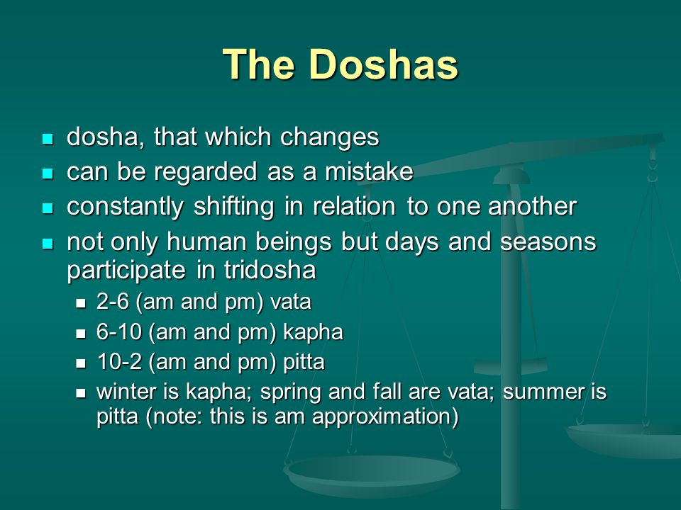 The Doshas dosha, that which changes can be regarded as a mistake