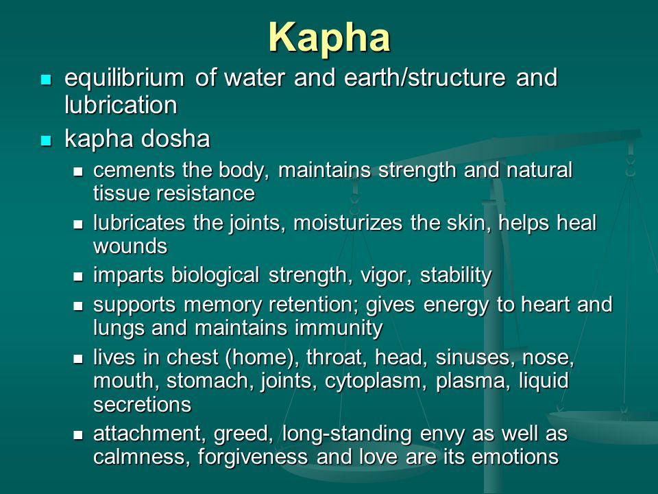 Kapha equilibrium of water and earth/structure and lubrication