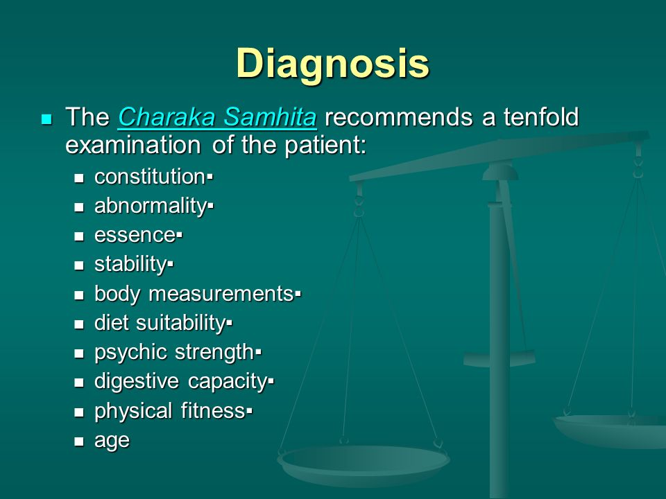 Diagnosis The Charaka Samhita recommends a tenfold examination of the patient: constitution▪ abnormality▪