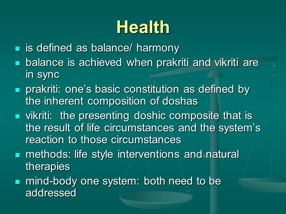 Health is defined as balance/ harmony