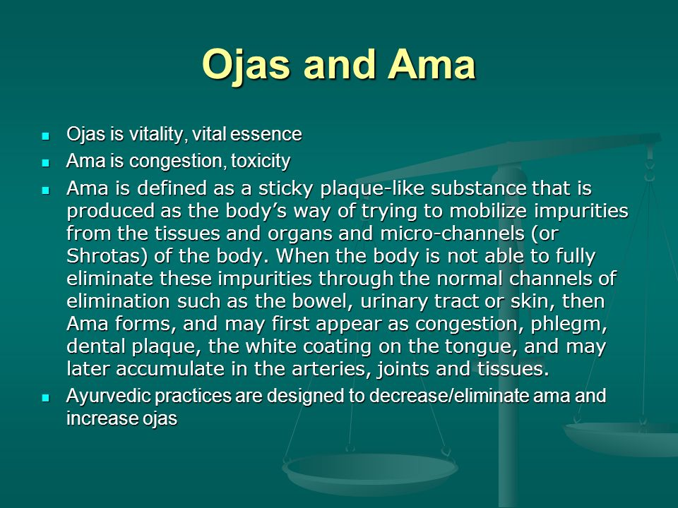 Ojas and Ama Ojas is vitality, vital essence