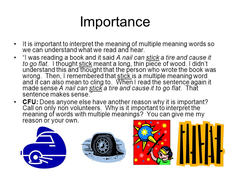 Importance It is important to interpret the meaning of multiple meaning words so we can understand what we read and hear.
