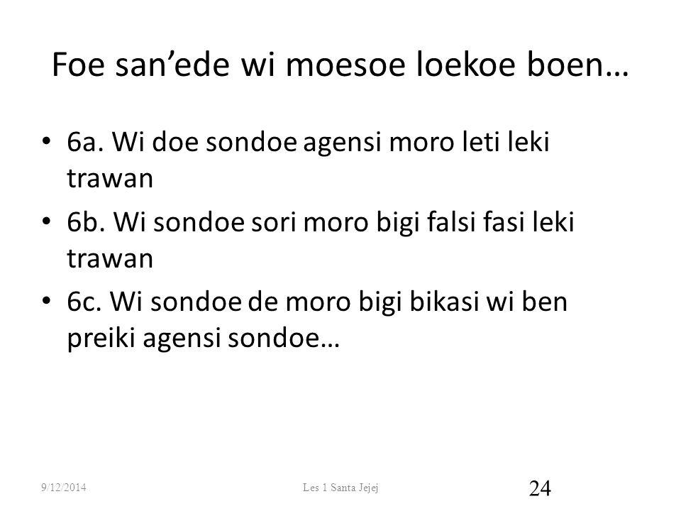 Foe san'ede wi moesoe loekoe boen…