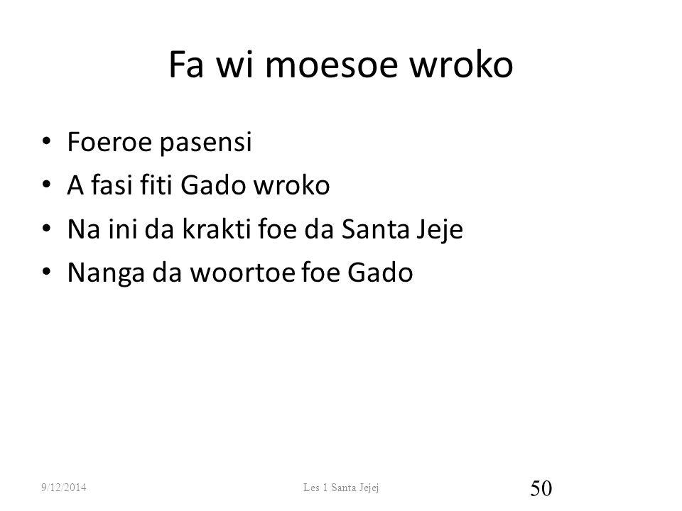Fa wi moesoe wroko Foeroe pasensi A fasi fiti Gado wroko