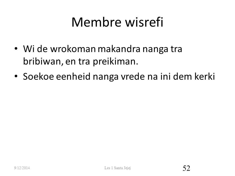 Membre wisrefi Wi de wrokoman makandra nanga tra bribiwan, en tra preikiman. Soekoe eenheid nanga vrede na ini dem kerki.
