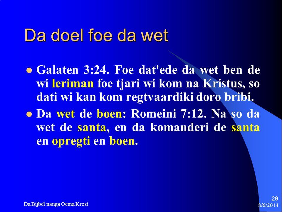 Da doel foe da wet Galaten 3:24. Foe dat ede da wet ben de wi leriman foe tjari wi kom na Kristus, so dati wi kan kom regtvaardiki doro bribi.