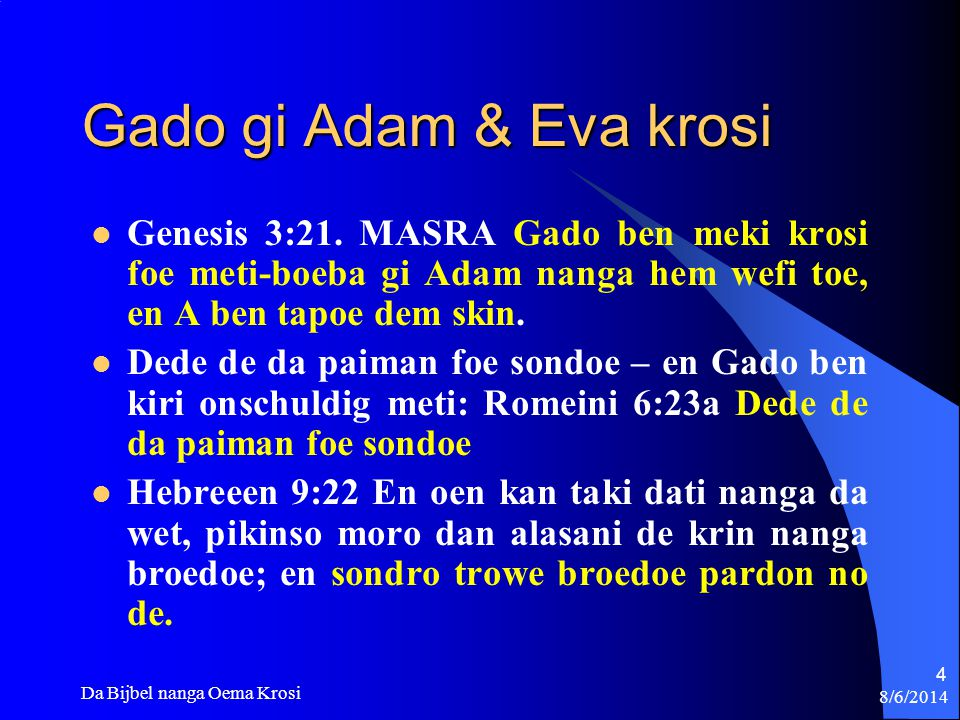 Gado gi Adam & Eva krosi Genesis 3:21. MASRA Gado ben meki krosi foe meti-boeba gi Adam nanga hem wefi toe, en A ben tapoe dem skin.