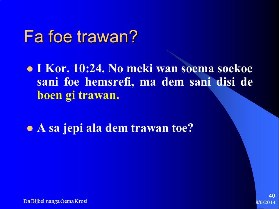 Fa foe trawan I Kor. 10:24. No meki wan soema soekoe sani foe hemsrefi, ma dem sani disi de boen gi trawan.