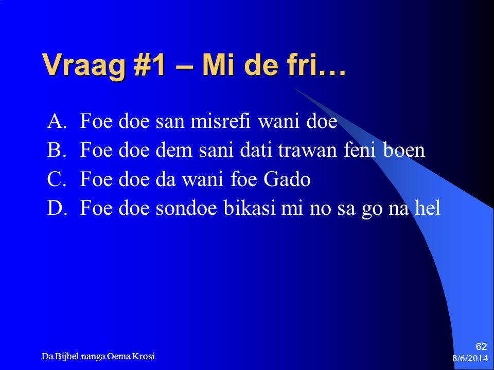 Vraag #1 – Mi de fri… Foe doe san misrefi wani doe