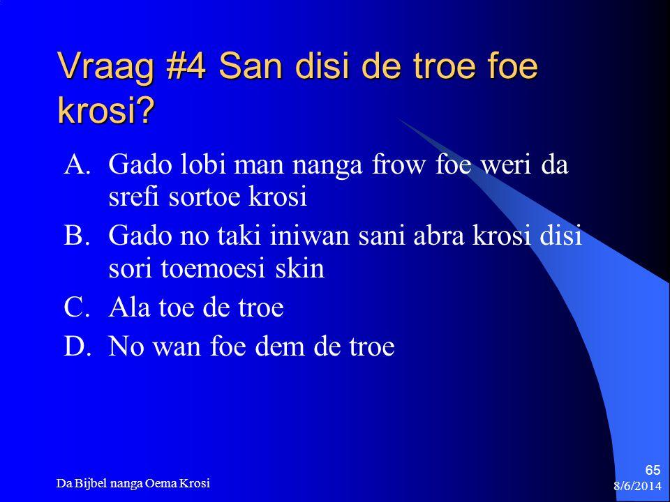 Vraag #4 San disi de troe foe krosi