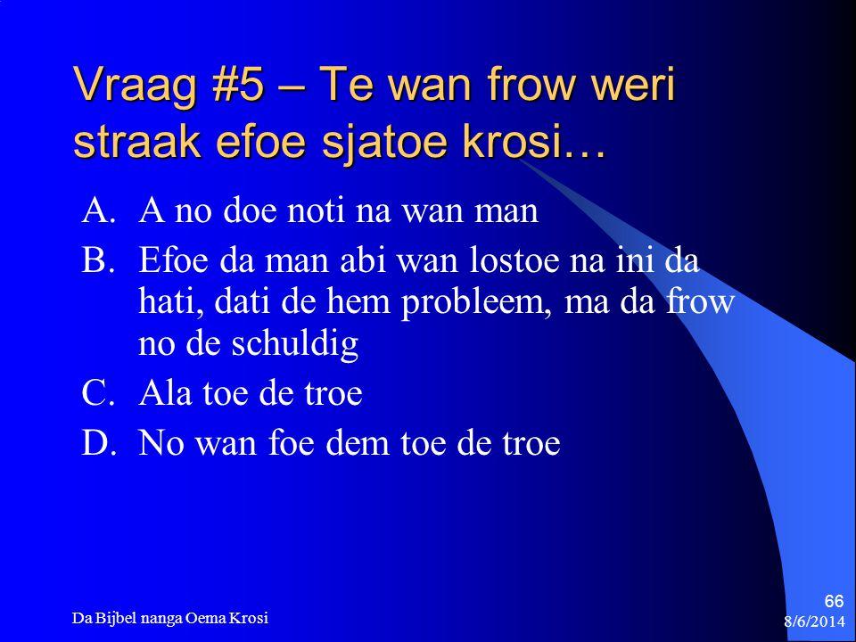 Vraag #5 – Te wan frow weri straak efoe sjatoe krosi…