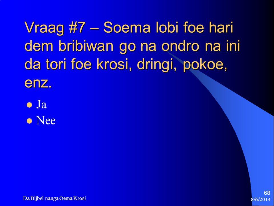 Vraag #7 – Soema lobi foe hari dem bribiwan go na ondro na ini da tori foe krosi, dringi, pokoe, enz.