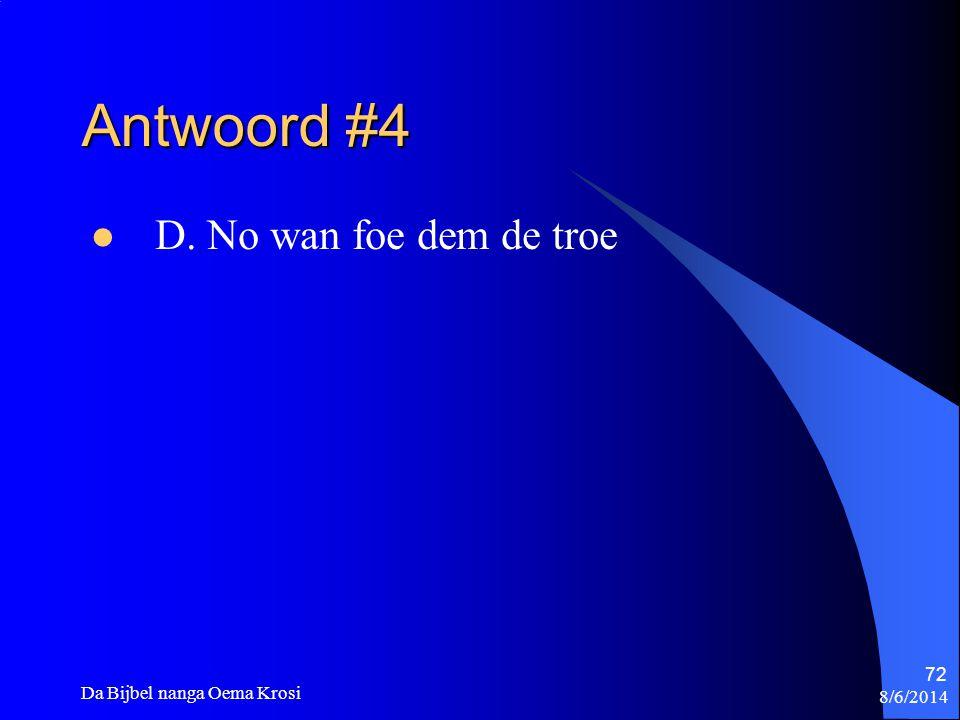 Antwoord #4 D. No wan foe dem de troe Da Bijbel nanga Oema Krosi