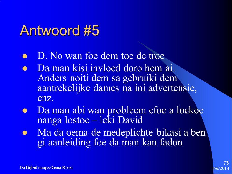 Antwoord #5 D. No wan foe dem toe de troe