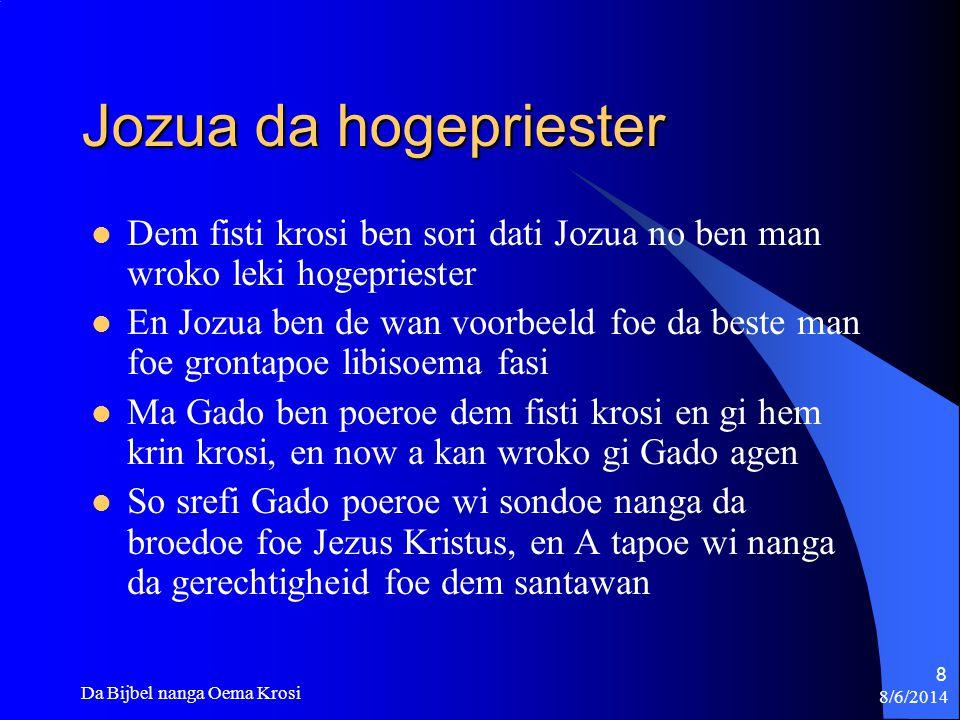 Jozua da hogepriester Dem fisti krosi ben sori dati Jozua no ben man wroko leki hogepriester.