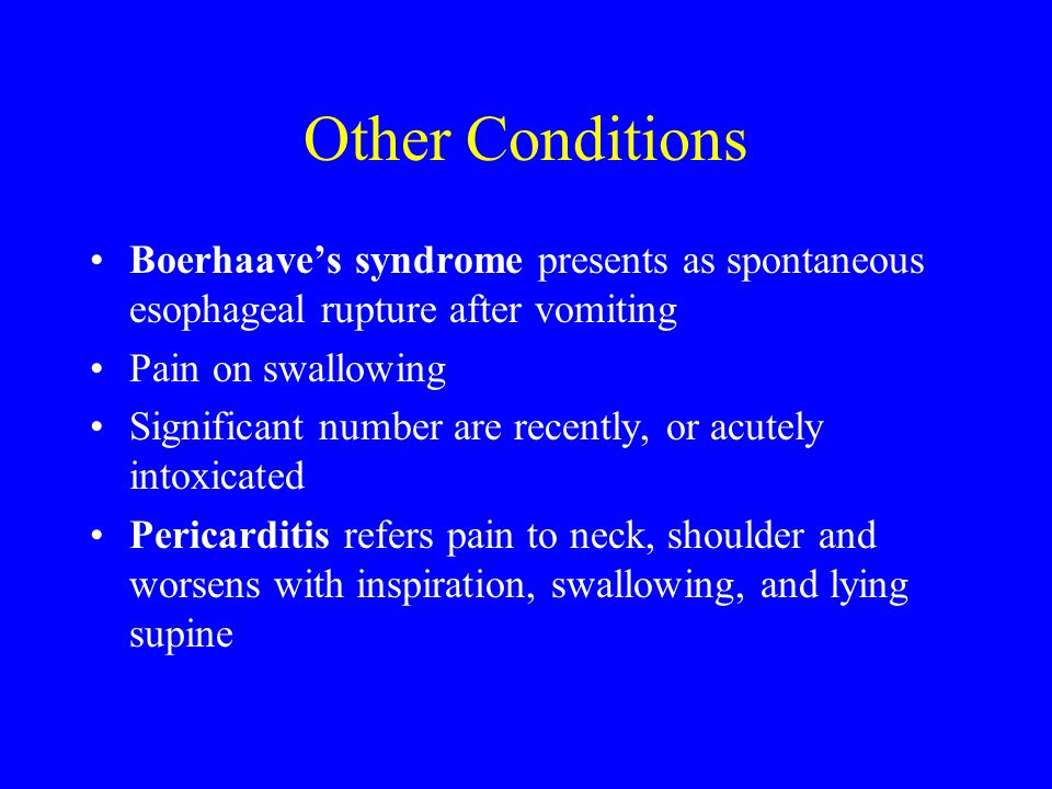 Other Conditions Boerhaave's syndrome presents as spontaneous esophageal rupture after vomiting. Pain on swallowing.