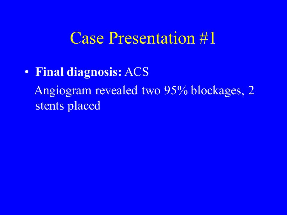 Case Presentation #1 Final diagnosis: ACS