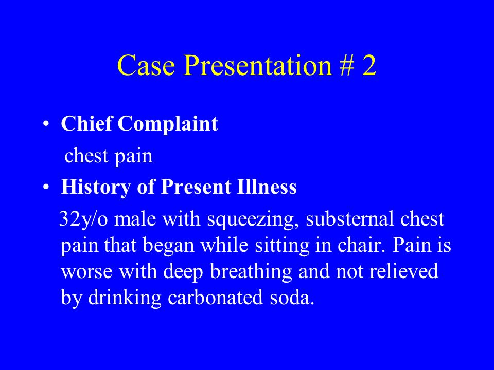 Case Presentation # 2 Chief Complaint chest pain