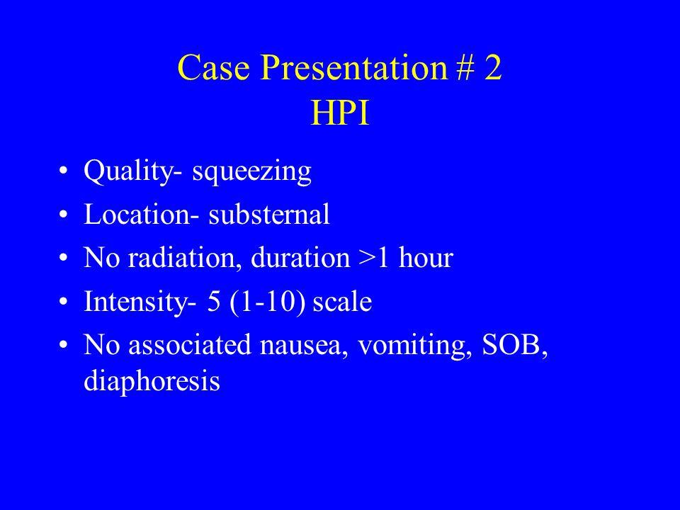 Case Presentation # 2 HPI