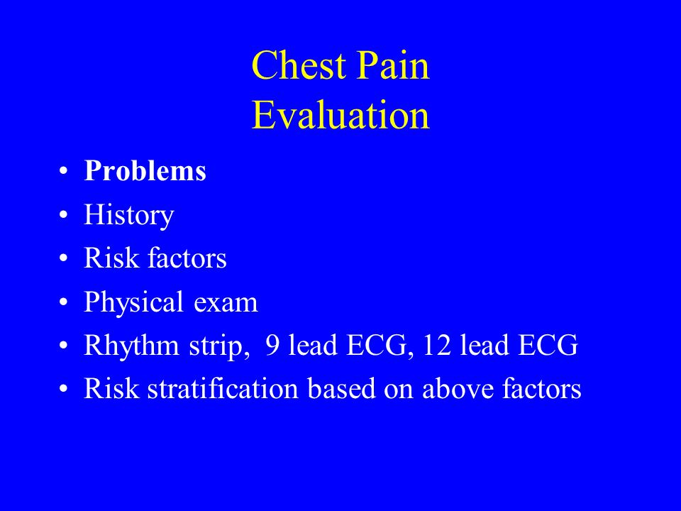 Chest Pain Evaluation Problems History Risk factors Physical exam