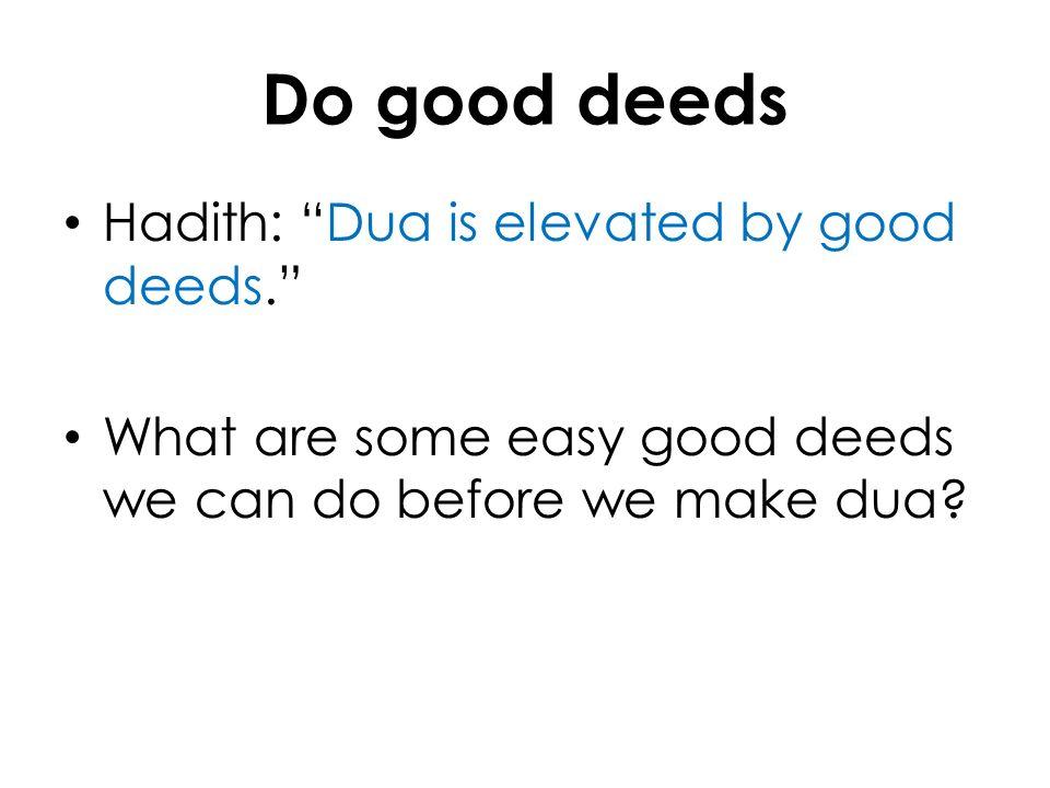 Do good deeds Hadith: Dua is elevated by good deeds.