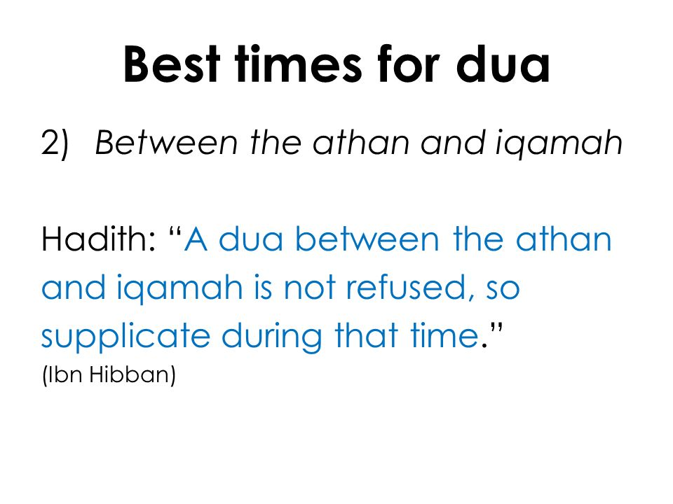 Best times for dua 2) Between the athan and iqamah