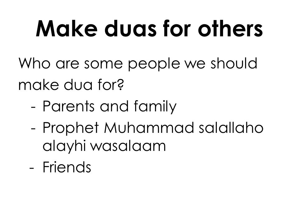 Make duas for others Who are some people we should make dua for