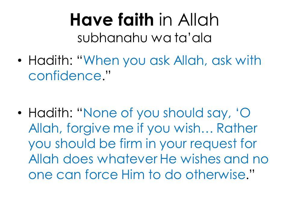 Have faith in Allah subhanahu wa ta'ala