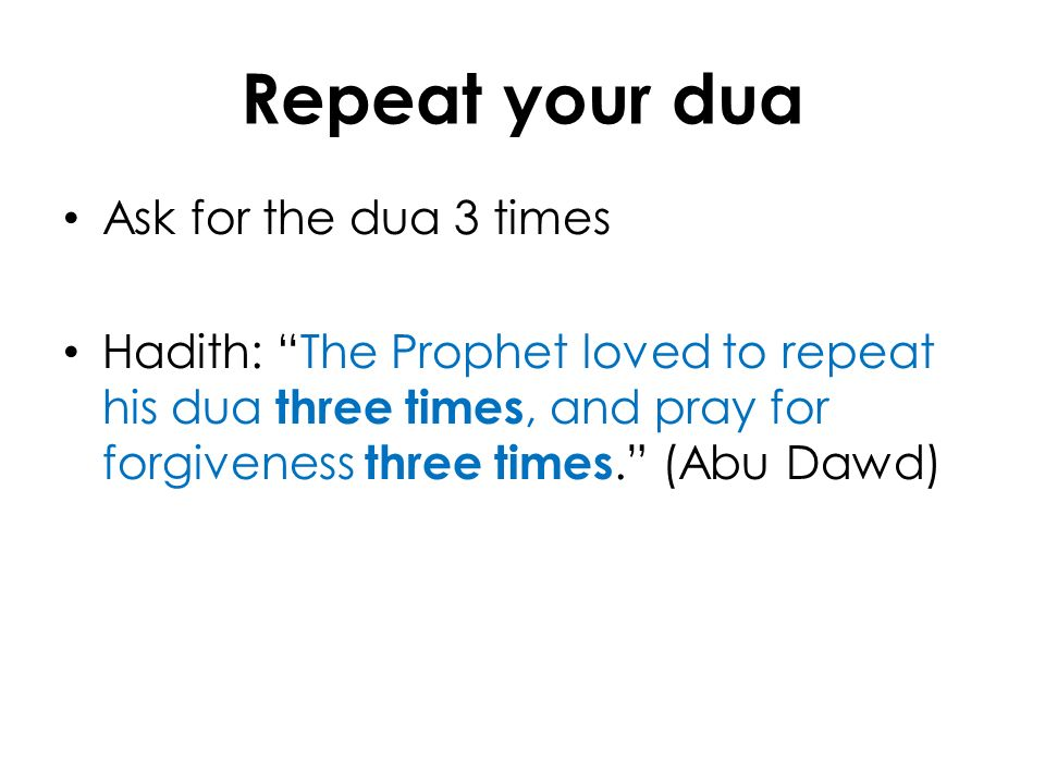 Repeat your dua Ask for the dua 3 times
