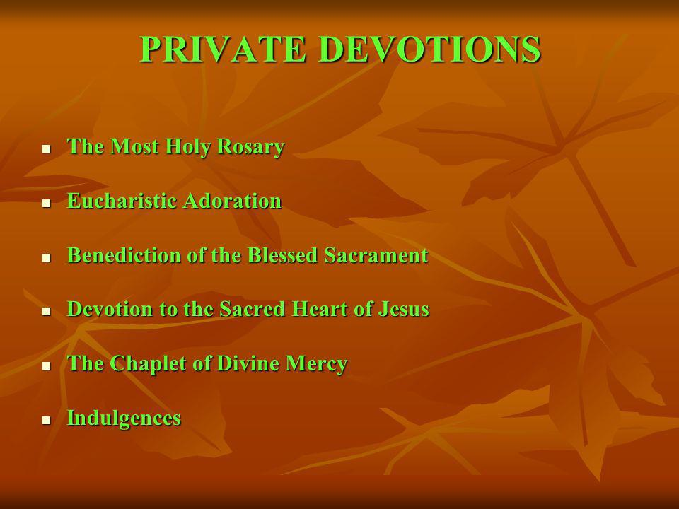 PRIVATE DEVOTIONS The Most Holy Rosary Eucharistic Adoration