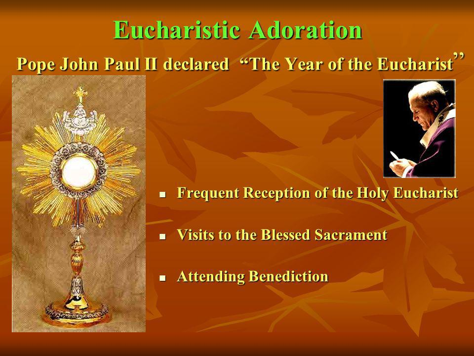 Eucharistic Adoration Pope John Paul II declared The Year of the Eucharist