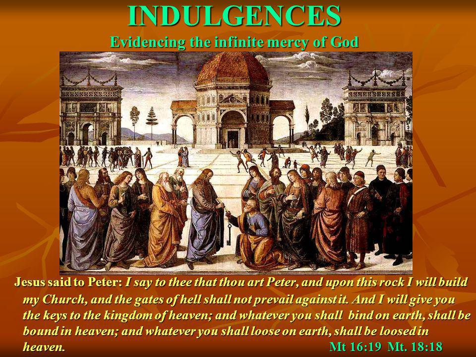 INDULGENCES Evidencing the infinite mercy of God