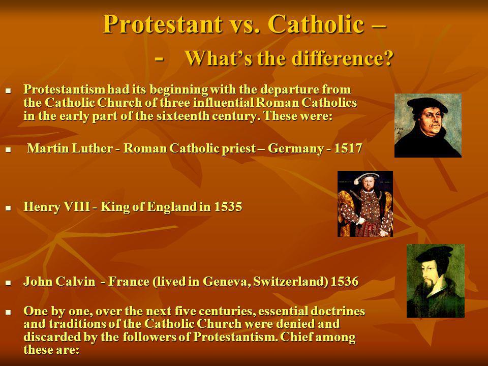 Protestant vs. Catholic – - What's the difference