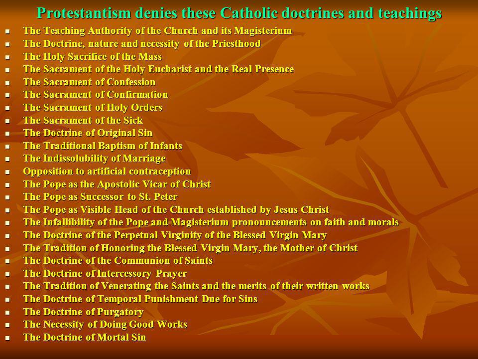 Protestantism denies these Catholic doctrines and teachings