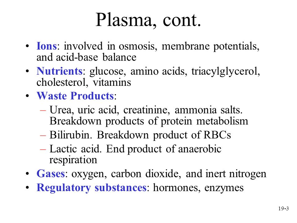 Plasma, cont. Ions: involved in osmosis, membrane potentials, and acid-base balance.